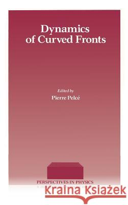 Dynamics of Curved Fronts Pierre Pelce A. Libchaber 9780125503556