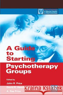 A Guide to Starting Psychotherapy Groups John Randolph Price A. Rae Price David R. Hescheles 9780125647458