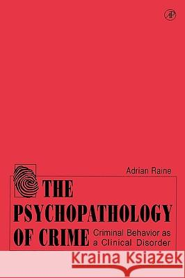 The Psychopathology of Crime : Criminal Behavior as a Clinical Disorder Adrian Raine Theodore C. Rains 9780125761550