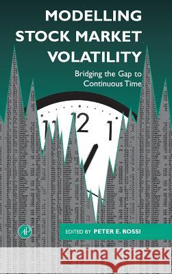 Modelling Stock Market Volatility: Bridging the Gap to Continuous Time Peter H. Rossi 9780125982757