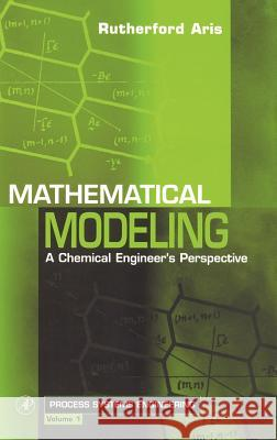 Mathematical Modeling: A Chemical Engineer's Perspective Rutherford Aris 9780126045857