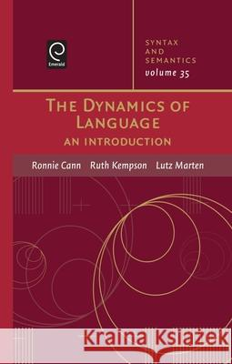 The Dynamics of Language Ronnie Cann Ruth Kempson Lutz Marten 9780126135350