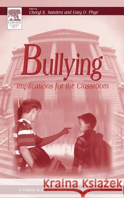 Bullying: Implications for the Classroom Cheryl E. Sanders Gary Phye 9780126179552