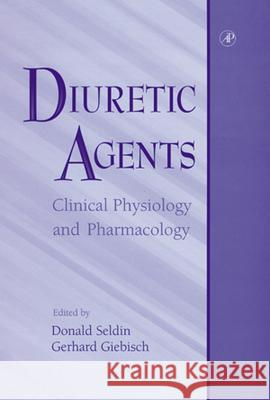 Diuretic Agents: Clinical Physiology and Pharmacology Gerhard H. Giebisch Donald W. Seldin 9780126356908