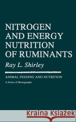 Nitrogen and Energy Nutrition of Ruminants Raymond L. Shirley Ray L. Shirley Shirley 9780126402605