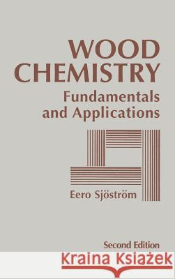 Wood Chemistry : Fundamentals and Applications Eero Sjostrom 9780126474817
