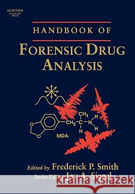 Handbook of Forensic Drug Analysis Frederick P. Smith Jay A. Siegel Sotiris A. Athanaselis 9780126506419