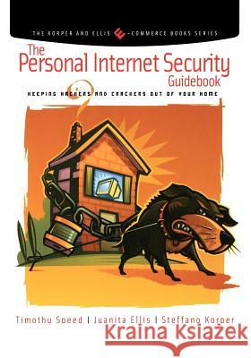 The Personal Internet Security Guidebook : Keeping Hackers and Crackers out of Your Home Tim Speed Juanita Ellis Steffano Korper 9780126565614