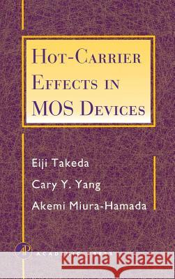 Hot-Carrier Effects in MOS Devices Eiji Takeda Cary Y. Yang Akemi Miura-Hamada 9780126822403