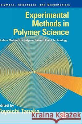Experimental Methods in Polymer Science : Modern Methods in Polymer Research and Technology Toyoichi Tanaka 9780126832655