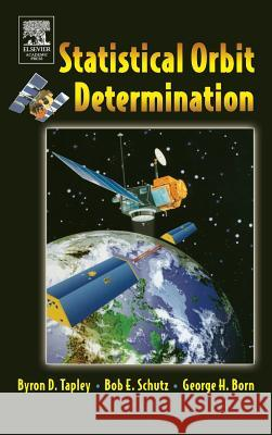 Statistical Orbit Determination Byron Tapley Bob E. Schutz George H. Born 9780126836301
