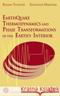 Earthquake Thermodynamics and Phase Transformation in the Earth's Interior Renata Dmowska Jim Holton Roman Teisseyre 9780126851854