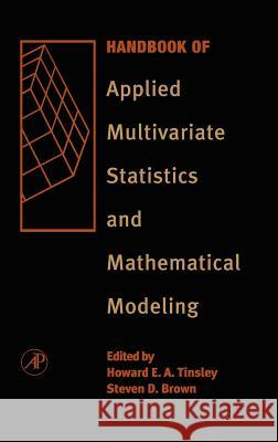 Handbook of Applied Multivariate Statistics and Mathematical Modeling Howard E. A. Tinsley Steven D. Brown 9780126913606