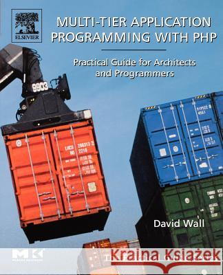 Multi-Tier Application Programming with PHP : Practical Guide for Architects and Programmers David Wall 9780127323503