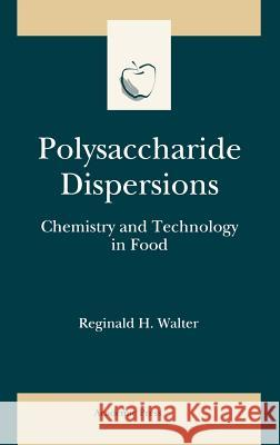 Polysaccharide Dispersions: Chemistry and Technology in Food Reginald H. Walter Steve Taylor 9780127338651