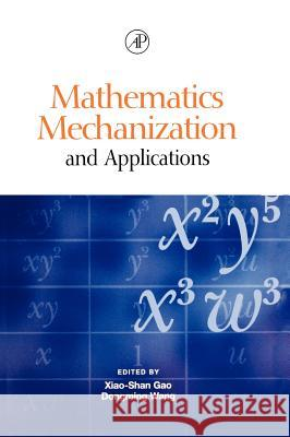 Mathematics Mechanization and Applications Dongming Wang Xiao-Shan Gao Dongming Wang 9780127347608