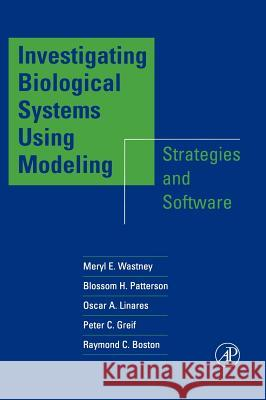 Investigating Biological Systems Using Modeling : Strategies and Software Meryl E. Wastney Raymond C. Boston Peter C. Greif 9780127367408
