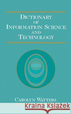 Dictionary of Information Science and Technology Carolyn Watters 9780127385105