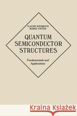Quantum Semiconductor Structures : Fundamentals and Applications Claude Weisbuch Borge Vinter C. Weisbuch 9780127426808