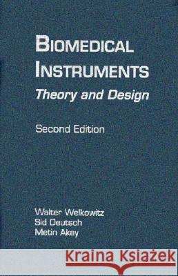 Biomedical Instruments: Theory and Design Walter Welkowitz Sid Deutsch Metin Akay 9780127441511