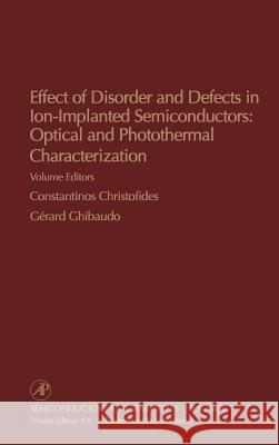 Effect of Disorder and Defects in Ion-Implanted Semiconductors: Optical and Photothermal Characterization Willardson                               Gerard Ghibaudo Costantinos Christofides 9780127521466