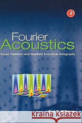 Fourier Acoustics: Sound Radiation and Nearfield Acoustical Holography Earl G. Williams 9780127539607