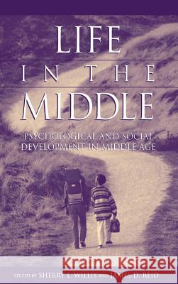 Life in the Middle: Psychological and Social Development in Middle Age Sherry L. Willis James D. Reid 9780127572307