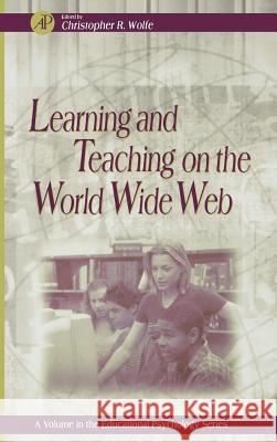 Learning and Teaching on the World Wide Web Christopher R. Wolfe 9780127618913
