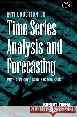 An Introduction to Time Series Analysis and Forecasting : With Applications of SAS (R) and SPSS (R) Robert Yaffee Monnie McGee Monnie McGee 9780127678702