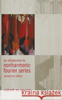 An Introduction to Non-Harmonic Fourier Series, Revised Edition, 93 Robert M. Young 9780127729558