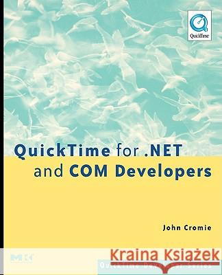 QuickTime for .NET and COM Developers John Cromie 9780127745756