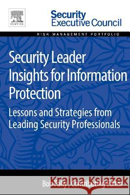 Security Leader Insights for Information Protection : Lessons and Strategies from Leading Security Professionals Bob Fahy 9780128008430