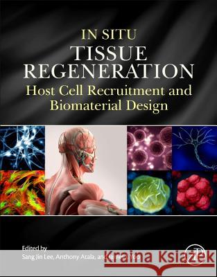 In Situ Tissue Regeneration: Host Cell Recruitment and Biomaterial Design Sang Jin Lee 9780128022252