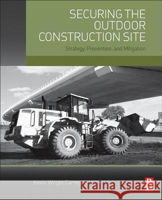 Securing the Outdoor Construction Site: Strategy, Prevention, and Mitigation Carney, Kevin   9780128023839