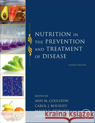 Nutrition in the Prevention and Treatment of Disease Ann M. Coulston Carol J. Boushey Mario Ferruzzi 9780128029282