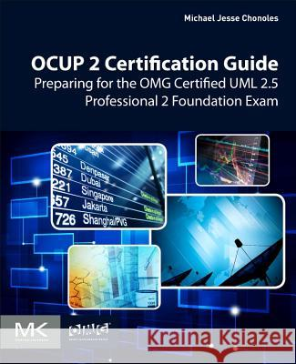 Ocup 2 Certification Guide: Preparing for the Omg Certified UML 2.5 Professional 2 Foundation Exam Michael Jesse Chonoles 9780128096406