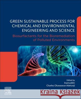 Green Sustainable Process for Chemical and Environmental Engineering and Science: Biosurfactants for the Bioremediation of Polluted Environments Inamuddin                                Charles Oluwaseun Adetunji 9780128226964