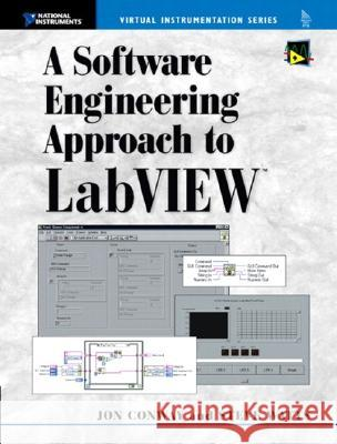 A Software Engineering Approach to LabVIEW Jon Conway Steve Watts Steve Watts 9780130093653