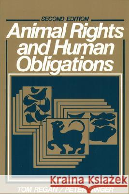 Animal Rights and Human Obligations Tom Regan Peter Singer 9780130368645