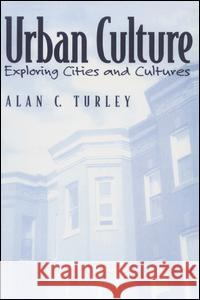 Urban Culture: Exploring Cities and Cultures Alan C. Turley 9780130416940