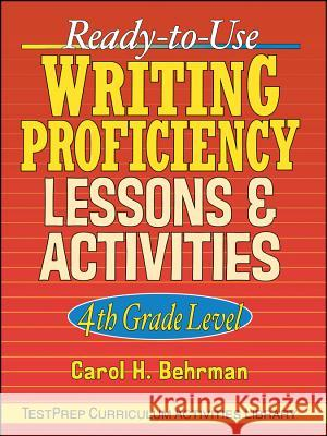 Ready-To-Use Writing Proficiency Lessons and Activities: 4th Grade Level Carol H. Behrman Behrman 9780130420121