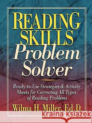 Reading Skills Problem Solver : Ready-to-Use Strategies and Activity Sheets for Correcting All Types of Reading Problems Wilma H. Miller Ron Miller 9780130422064