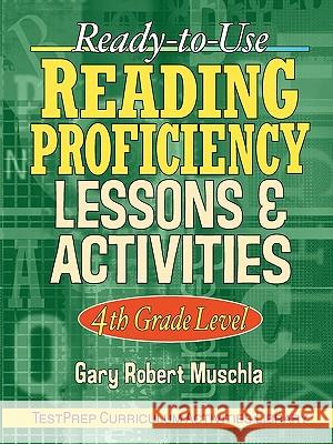 Ready-to-Use Reading Proficiency Lessons & Activities : 4th Grade Level Gary Robert Muschla Muschla 9780130424457