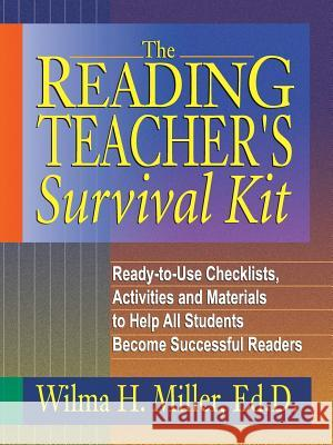 The Reading Teacher's Survival Kit : Ready-to-Use Checklists, Activities and Materials to Help All Students Become Successful Readers Wilma H. Miller 9780130425935