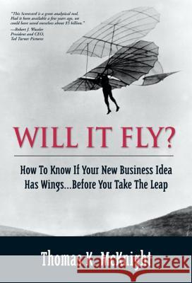 Will It Fly? How to Know If Your New Business Idea Has Wings...Before You Take the Leap Thomas K. McKnight 9780130462213