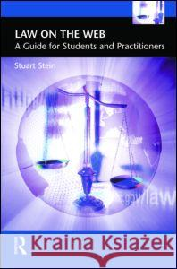 Law on the Web: A Guide for Students and Practitioners Stuart Stein 9780130605719