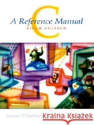 C : A Reference Manual: United States Edition Samuel P., III Harbison Guy L., Jr. Steele 9780130895929