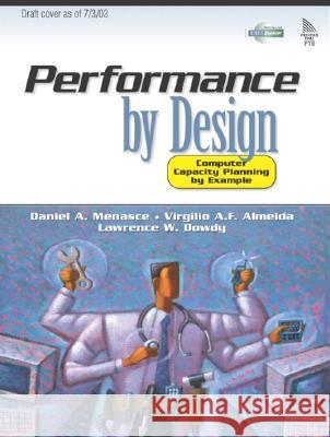 Performance by Design: Computer Capacity Planning by Example Daniel A. Menasce Virgilio A. F. Almeida Lawrence W. Dowdy 9780130906731
