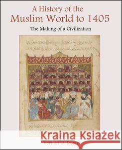 A History of the Muslim World to 1405 : The Making of a Civilization Vernon Egger 9780130983893