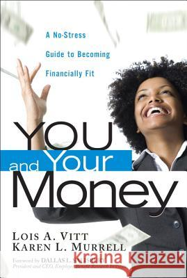 You and Your Money: A No-Stress Guide to Becoming Financially Fit Lois A. Vitt Karen L. Murrell 9780131003101